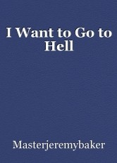 I Want to Go to Hell