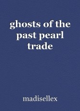 ghosts of the past pearl trade