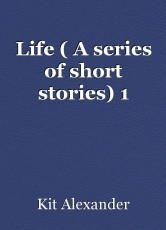 Life ( A series of short stories) 1