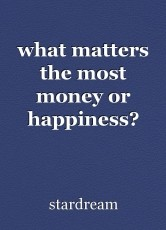 what matters the most money or happiness?