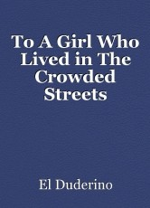 To A Girl Who Lived in The Crowded Streets