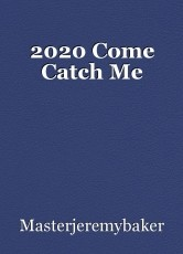 2020 Come Catch Me