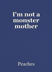 I'm not a monster mother