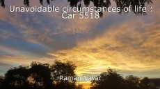 Unavoidable circumstances of life : Car 5518