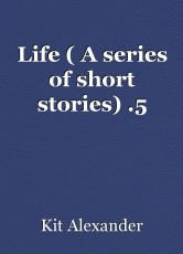 Life ( A series of short stories) .5