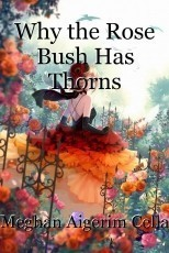 Why the Rose Bush Has Thorns