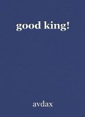 good king!