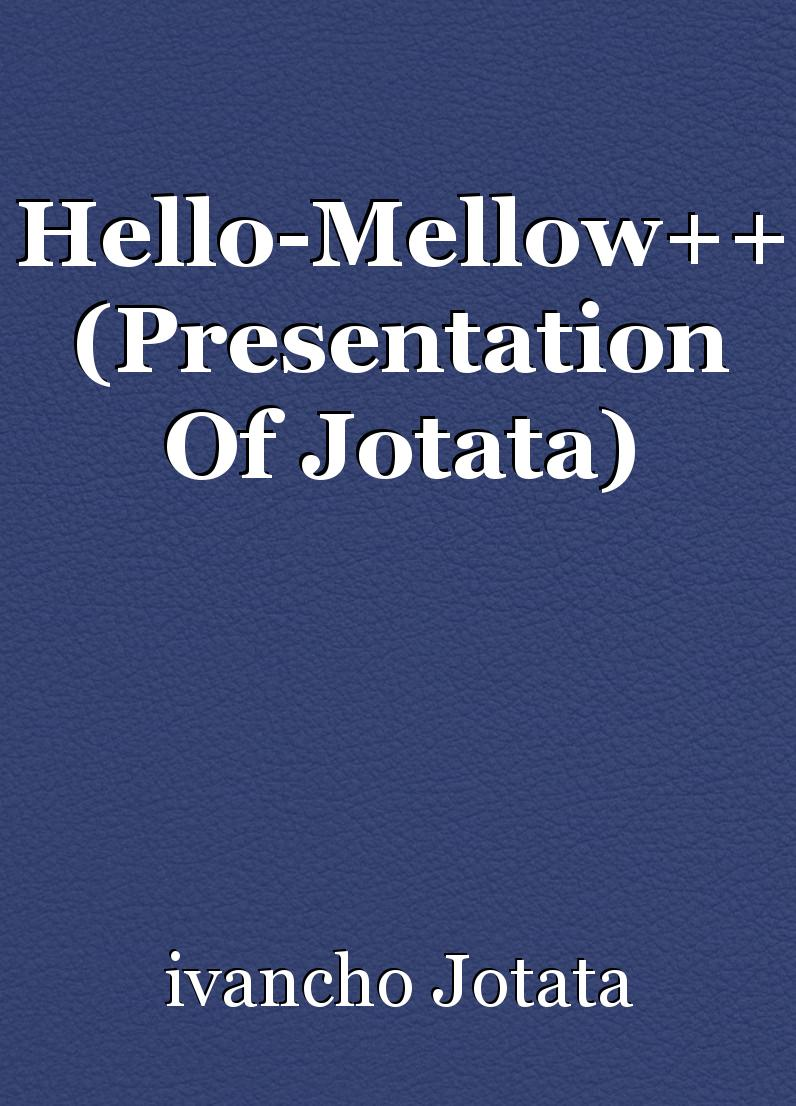 Hello Mellow Presentation Of Jotata Article By Ivancho