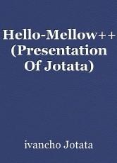 Hello-Mellow++ (Presentation Of Jotata)