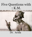 Five Questions with : K.M.