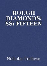 ROUGH DIAMONDS: SS: FIFTEEN