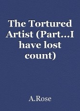 The Tortured Artist (Part...I have lost count)