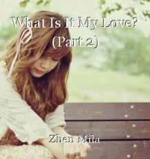 What Is It My Love? (Part 2)
