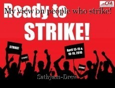 My view on people who strike!