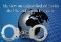 My view on unjustified crimes in the UK and across the globe