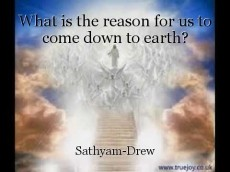 What is the reason for us to come down to earth?