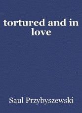 tortured and in love