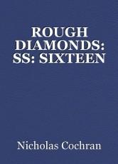 ROUGH DIAMONDS: SS: SIXTEEN