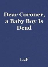 Dear Coroner, a Baby Boy Is Dead