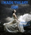 I Made The Sky Cry