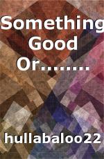 Something Good Or........