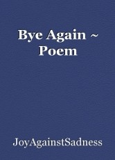 Bye Again ~ Poem