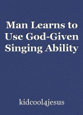 Man Learns to Use God-Given Singing Ability