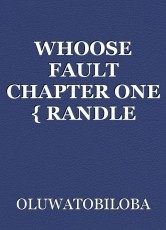 WHOOSE FAULT CHAPTER ONE { RANDLE BABA}