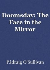 Doomsday: The Face in the Mirror