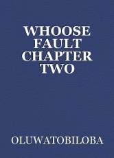 WHOOSE FAULT CHAPTER TWO