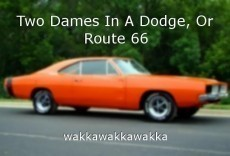 Two Dames In A Dodge, Or Route 66