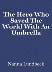 The Hero Who Saved The World With An Umbrella