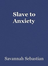Slave to Anxiety