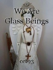 We Are Glass Beings