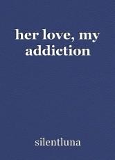 her love, my addiction