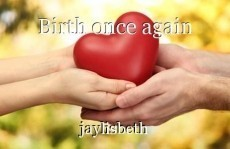 Birth once again