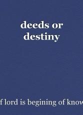 deeds or destiny