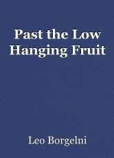 Past the Low Hanging Fruit