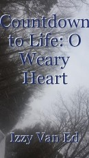Countdown to Life: O Weary Heart