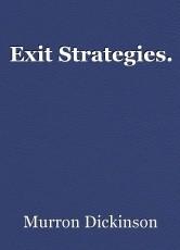Exit Strategies.