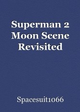 Superman 2 Moon Scene Revisited