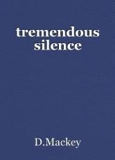 tremendous silence
