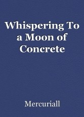 Whispering To a Moon of Concrete