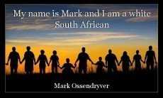 My name is Mark and I am a white South African