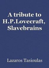 A tribute to H.P.Lovecraft,  Slavebrains