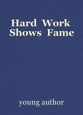 Hard  Work  Shows  Fame