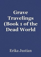 Grave Travelings (Book 1 of the Dead World Series)