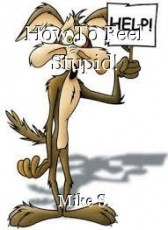 How To Feel Stupid!