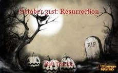 October 31st: Resurrection