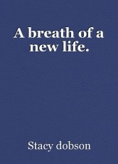 A breath of a new life.